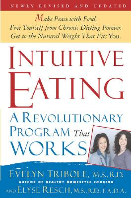 Intuitive Eating, 2nd Edition: A Revolutionary Program That Works - Tribole, Evelyn, M.S., R.D., and Resch, Elyse, M.S., R.D.