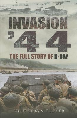 Invasion '44: The Full Story of D-Day - Turner, John Frayn