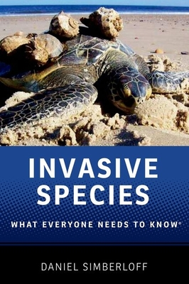 Invasive Species: What Everyone Needs to Know(r) - Simberloff, Daniel, Dr.