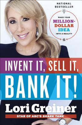 Invent It, Sell It, Bank It!: Make Your Million-Dollar Idea into a Reality - Greiner, Lori