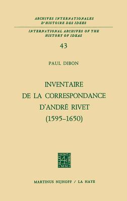 Inventaire de La Correspondance D'Andre Rivet (1595-1650) - Dibon, Paul