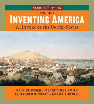 Inventing America, Second Edition, Volume 1 - Maier, Pauline, and Smith, Merritt Roe, and Keyssar, Alexander