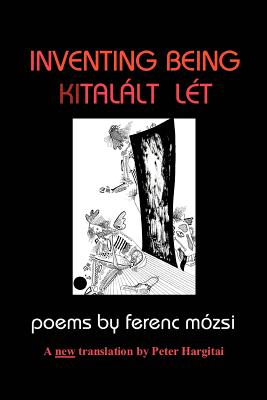 Inventing Being Kitalalt Let - Mozsi, Ferenc, and Hargitai, Peter (Translated by)