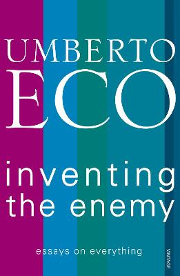 Inventing the Enemy - Eco, Umberto, and Dixon, Richard (Translated by)