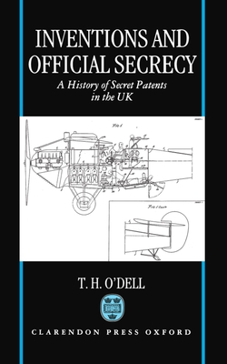 Inventions and Official Secrecy: A History of Secret Patents in the United Kingdom - O'Dell, Tom H