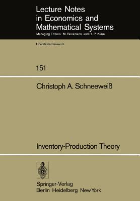 Inventory-Production Theory: A Linear Policy Approach - Schneeweiss, C a