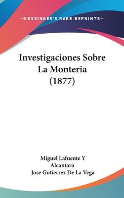 Investigaciones Sobre La Monteria (1877) - Alcantara, Miguel Lafuente y, and De La Vega, Jose Gutierrez