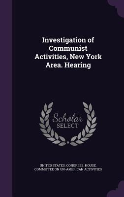 Investigation of Communist Activities, New York Area. Hearing - United States Congress House Committe (Creator)