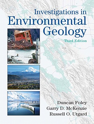 Investigations in Environmental Geology - Foley, Duncan D, and McKenzie, Garry D, and Utgard, Russell O
