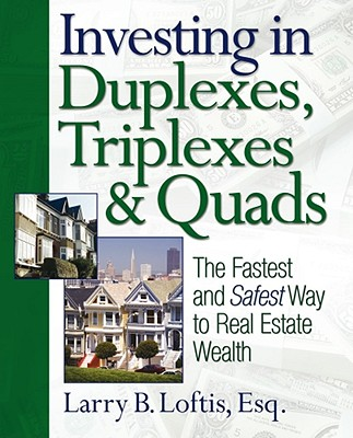 Investing in Duplexes, Triplexes & Quads: The Fastest and Safest Way to Real Estate Wealth - Loftis, Larry B