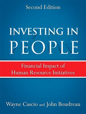 Investing in People: Financial Impact of Human Resource Initiatives - Cascio, Wayne F., and Boudreau, John
