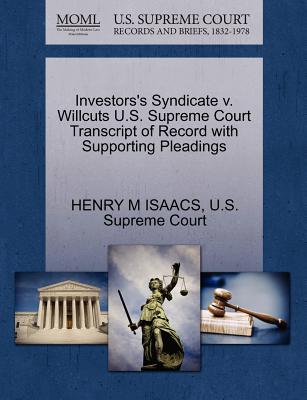 Investors's Syndicate V. Willcuts U.S. Supreme Court Transcript of Record with Supporting Pleadings - Isaacs, Henry M, and U S Supreme Court (Creator)