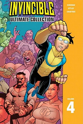 Invincible, Volume 4: Ultimate Collection - Kirkman, Robert, and Ottley, Ryan (Illustrator), and Crabtree, Bill (Illustrator)