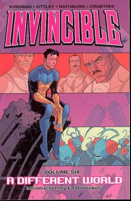 Invincible, Volume 6: A Different World - Ottley, Ryan (Illustrator), and Brubaker, Ed (Introduction by), and Kirkman, Robert (Creator)