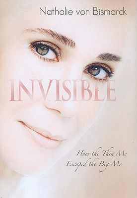 Invisible: How the Thin Me Escaped the Big Me - Von Bismark, Nathalie