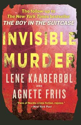 Invisible Murder - Kaaberbol, Lene, and Friis, Agnete, and Chace, Tara (Translated by)