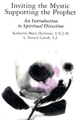 Inviting the Mystic, Supporting the Prophet: An Introduction to Spiritual Direction - Dyckman, Katherine Marie