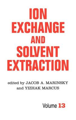 Ion Exchange and Solvent Extraction: A Series of Advances, Volume 13 - Marinsky, Jacob A (Editor), and Marcus, Yitzhak (Editor)