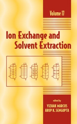 Ion Exchange and Solvent Extraction: A Series of Advances, Volume 17 - Marcus, Yitzhak (Editor), and Sengupta, Arup K (Editor)
