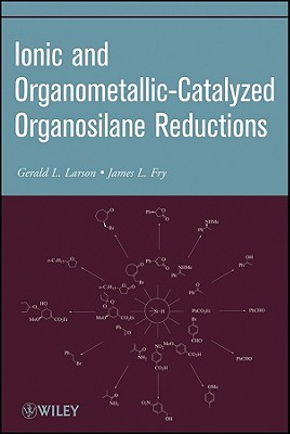 Ionic and Organometallic-Catalyzed Organosilane Reductions - Larson, Gerald L, and Fry, James L