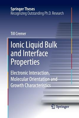 Ionic Liquid Bulk and Interface Properties: Electronic Interaction, Molecular Orientation and Growth Characteristics - Cremer, Till