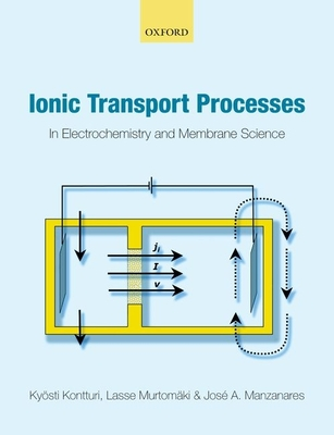 Ionic Transport Processes: in Electrochemistry and Membrane Science - Kontturi, Kyosti, and Murtomaki, Lasse, and Manzanares, Jose A.