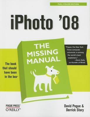 iPhoto '08: The Missing Manual - Pogue, David