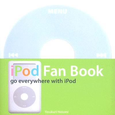 iPod Fan Book: Go Everywhere with iPod - Notomi, Yasukuni