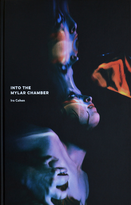 IRA Cohen: Into the Mylar Chamber - Cohen, IRA (Photographer), and Graubard, Allan (Editor), and Macfadyen, Ian (Text by)