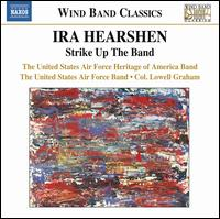 Ira Hearshen: Strike Up the Band - United States Air Force Band; United States Air Force Heritage of America Band; Lowell E. Graham (conductor)