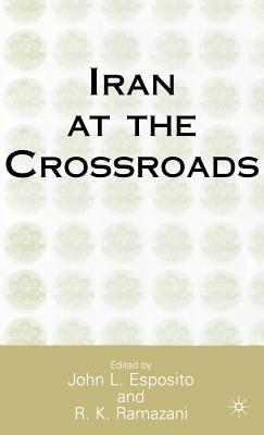 Iran at the Crossroads - Esposito, J (Editor), and Ramazani, R (Editor)
