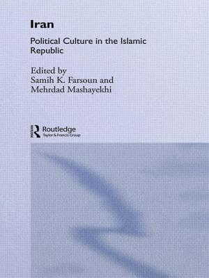 Iran: Political Culture in the Islamic Republic - Farsoun, Samih