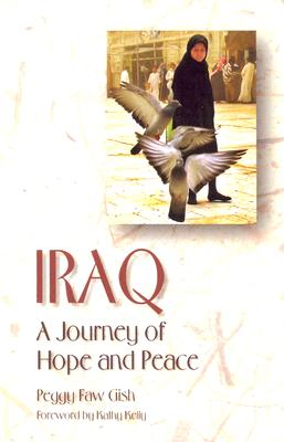 Iraq: A Journey of Hope and Peace - Gish, Peggy