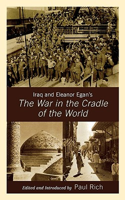 Iraq and Eleanor Egan's the War in the Cradle of the World - Rich, Paul J (Editor)