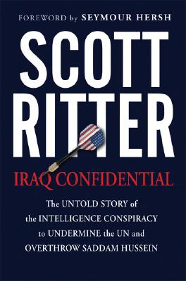 Iraq Confidential: The Untold Story of the Intelligence Conspiracy to Undermine the UN and Overthrow Saddam Hussein - Ritter, Scott, and Hersh, Seymour (Foreword by)