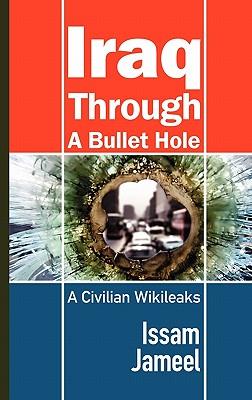 Iraq Through a Bullet Hole: A Civilian Wikileaks - Jameel, Issam