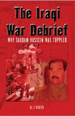 Iraqi War Debrief: Why Saddam Hussein Was Toppled - Venter, Al J