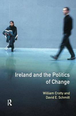Ireland and the Politics of Change - Crotty, William J.