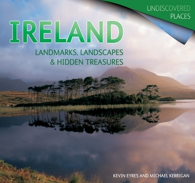 Ireland: Landmarks, Landscapes & Hidden Treasures - Kerrigan, Michael, and Eyres, Kevin