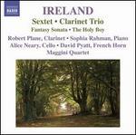Ireland: Sextet; Clarinet Trio