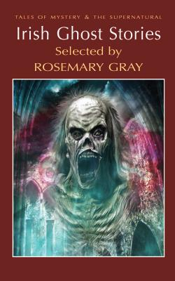 Irish Ghost Stories - Gray, Rosemary (Selected by), and Davies, David Stuart (Series edited by)