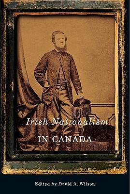 Irish Nationalism in Canada - Wilson, David A