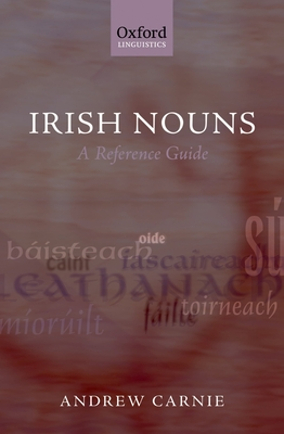 Irish Nouns: A Reference Guide - Carnie, Andrew