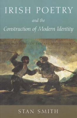 Irish Poetry and the Construction of Modern Identity: Ireland Between Fantasy and History - Smith, Stan