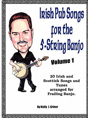 Irish Pub Songs for the 5-String Banjo Volume 1 - Griner, Kelly