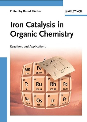 Iron Catalysis in Organic Chemistry: Reactions and Applications - Plietker, Bernd (Editor)