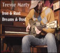 Iron & Rust Dreams & Dust - Trevor Marty
