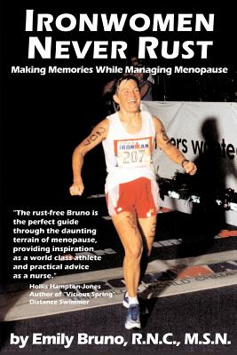 Ironwomen Never Rust: Making Memories While Managing Menopause - Bruno, Emily