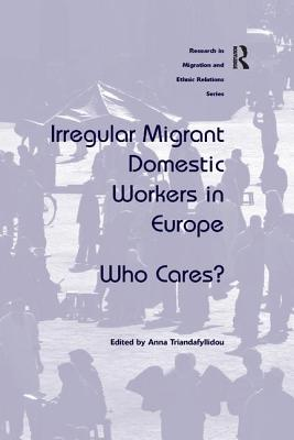 Irregular Migrant Domestic Workers in Europe: Who Cares? - Triandafyllidou, Anna (Editor)