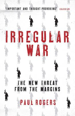 Irregular War: The New Threat from the Margins - Rogers, Paul